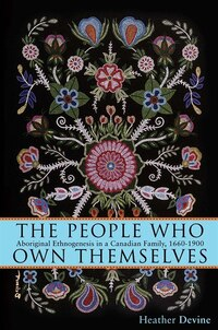 The People Who Own Themselves: Aboriginal Ethnogenesis in a Canadian Family, 1660-1900