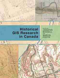Historical GIS Research in Canada by Jennifer Bonnell