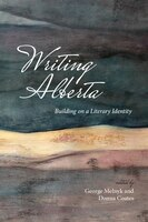 Writing Alberta: Building on a Literary Identity