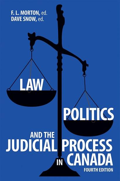 Law, Politics, And The Judicial Process In Canada, 4th Edition by F.l. Morton
