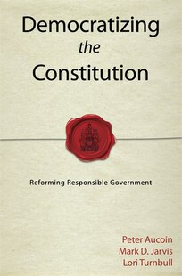 Democratizing the Constitution: Reforming Responsible Government