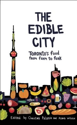 Book The Edible City: Toronto's Food from Farm to Fork by Alana Wilcox