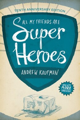 Book All My Friends Are Superheroes: Tenth Anniversary Edition by Andrew Kaufman