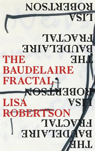 The Baudelaire Fractal by Lisa Robertson