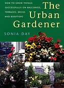 The Urban Gardener: How To Grow Things Successfully On Balconies, Terraces, Decks