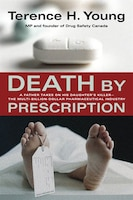 Death By Prescription: A Father Takes on His Daughter's Killer