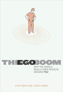 Book The Ego Boom: Why the World Really Does Revolve Around You by Steve Maich