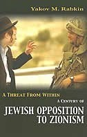 Book A Threat From Within: A Century Of Jewish Opposition To Zionism by Yakov Rabkin