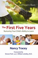 The First Five Years: Nurturing Your Child's Ability to Learn