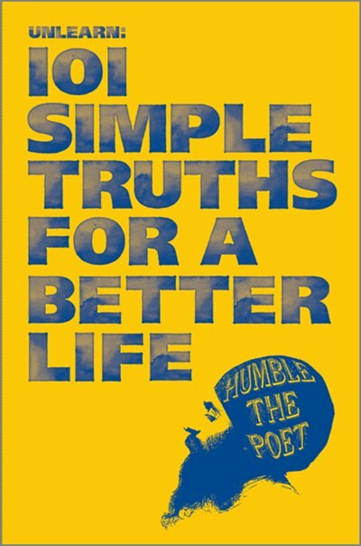 101 SIMPLE TRUTHS FOR A BETTER LIFE by The Poet Humble