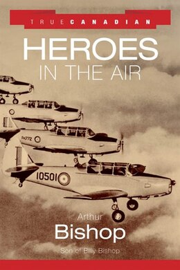 Book True Canadian Heroes Ain The Air by Arthur Bishop