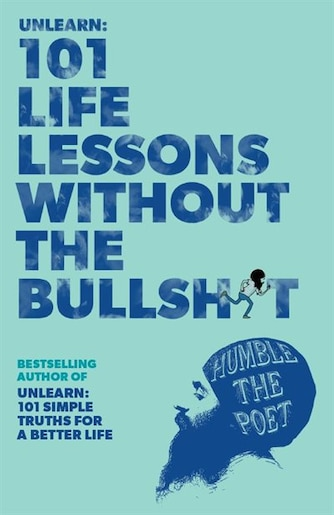 Unlearn: 101 Life Lessons Without the Bullsh*t by Humble The Poet