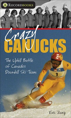 Book Crazy Canucks: The Uphill Battle of Canada's Downhill Ski Team by Eric Zweig