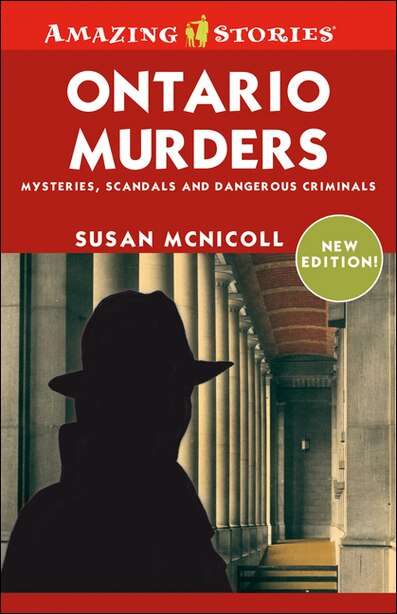 Ontario Murders: Mysteries, Scandals, and Dangerous Crinimals by Susan Mcnicoll