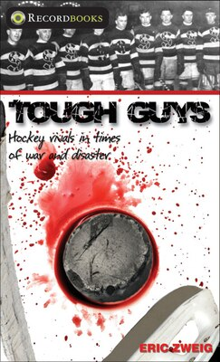 Book Tough Guys: Hockey Rivals in Times of War and Disaster by Eric Zweig