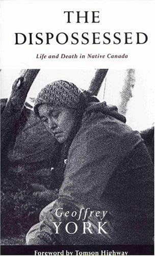 The Dispossessed: Life And Death In Native Canada by GEOFFREY YORK