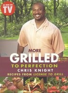 More Grilled to Perfection: Recipes from License to Grill