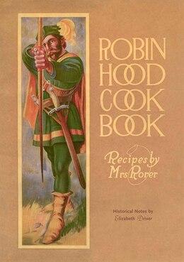 Book Robin Hood Cookbook: Historical Notes By Elizabeth Driver by Elizabeth Whitecap Books Ltd.