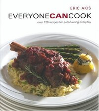 Everyone Can Cook: Over 120 Recipes For Entertaining Everyday