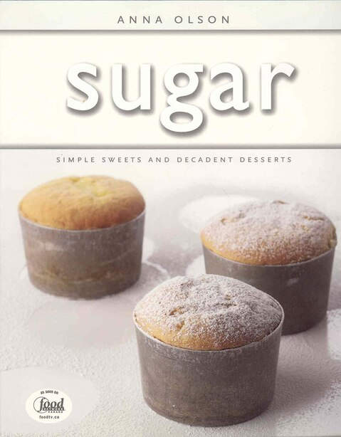 sugar: Simple Sweets and Decadent Desserts by Anna Olson