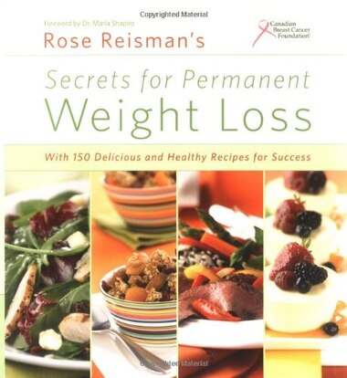 Secrets of Permanent Weight Loss: With 150 Delicious and Healthy Recipes for Success by Rose Reisman