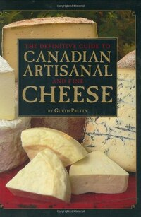 The Definitive Guide To Canadian Artisanal And Fine Cheeses