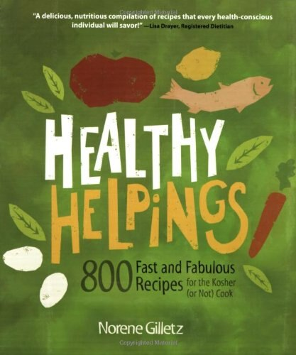Healthy Helpings: 800 Fast and Fabulous Recipes for the Kosher (or Not) Cook by Norene Gilletz