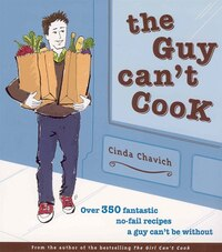 The Guy Can't Cook: Over 350 Fantastic No-fail Recipes A Guy Can't Be Without
