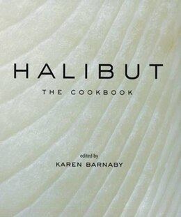Book Halibut: The Cookbook by Karen Barnaby
