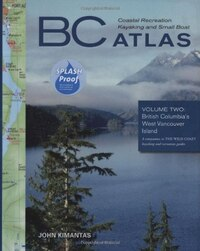 BC Coastal Recreation Kayaking and Small Boat Atlas: British Columbia's West Vancouver Island