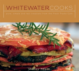 Book Whitewater Cooks: Pure, Simple and Real Creations from the Fresh Tracks Cafe by Shelly Adams