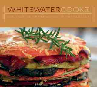 Whitewater Cooks: Pure, Simple and Real Creations from the Fresh Tracks Cafe by Shelly Adams