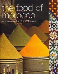 The Food Of Morocco: A Journey For Food Lovers