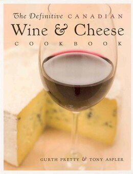 Book The Definitive Canadian Wine And Cheese Cookbook by Gurth Pretty