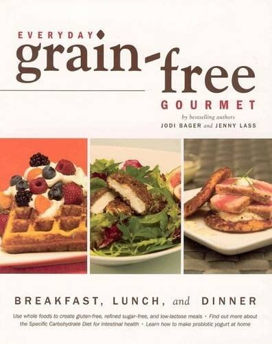 Everyday Grain-free Gourmet: Breakfast, Lunch And Dinner by Jodi Bager