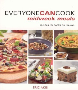 Book Everyone Can Cook Midweek Meals: Recipes For Cooks On The Run by Eric Akis