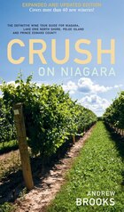 Crush on Niagara: The Definitive Wine Tour Guide for Niagara, Lake Erie North Shore...