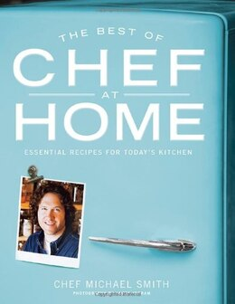 Book The Best of Chef at Home: Essential Recipes for Today's Kitchen by Michael Smith