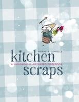 Kitchen Scraps: A Humorous Illustrated Cookbook