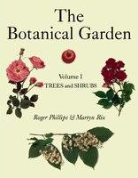 The Botanical Garden: Volume I: Trees and Shrubs