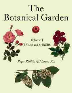 The Botanical Garden: Volume I: Trees and Shrubs by Roger Phillips