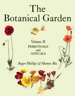 The Botanical Garden: Volume II: Perennials and Annuals by Roger Phillips