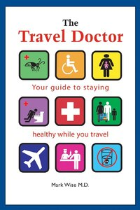 The Travel Doctor: Your guide to staying healthy while you travel