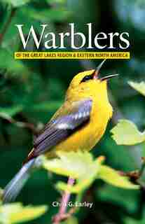 Warblers of the Great Lakes Region and Eastern North America by Chris Earley