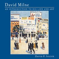 David Milne: An Introduction to His Life and Art