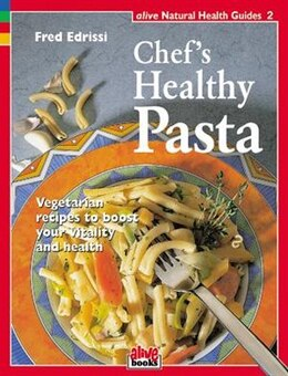 Book Chefs Healthy Pasta: Vegetarian Recipes To Boost Your Vitality And Health by Fred Edrissi