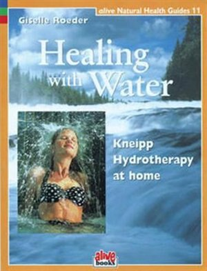 Healing with Water: Kneipp Hydrotherapy at Home by Giselle Roeder