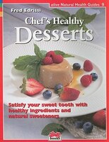 Chef's Healthy Desserts: Satisfy your sweet tooth with healthy ingredients and natural sweeteners
