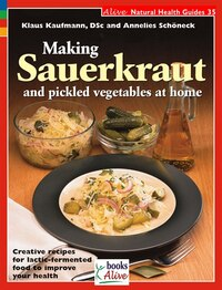 Making Sauerkraut and pickled vegetables at home: Creative recipes for lactic-fermented food to…