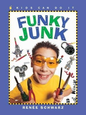 Funky Junk: Cool Stuff to Make with Hardware by Renée Schwarz